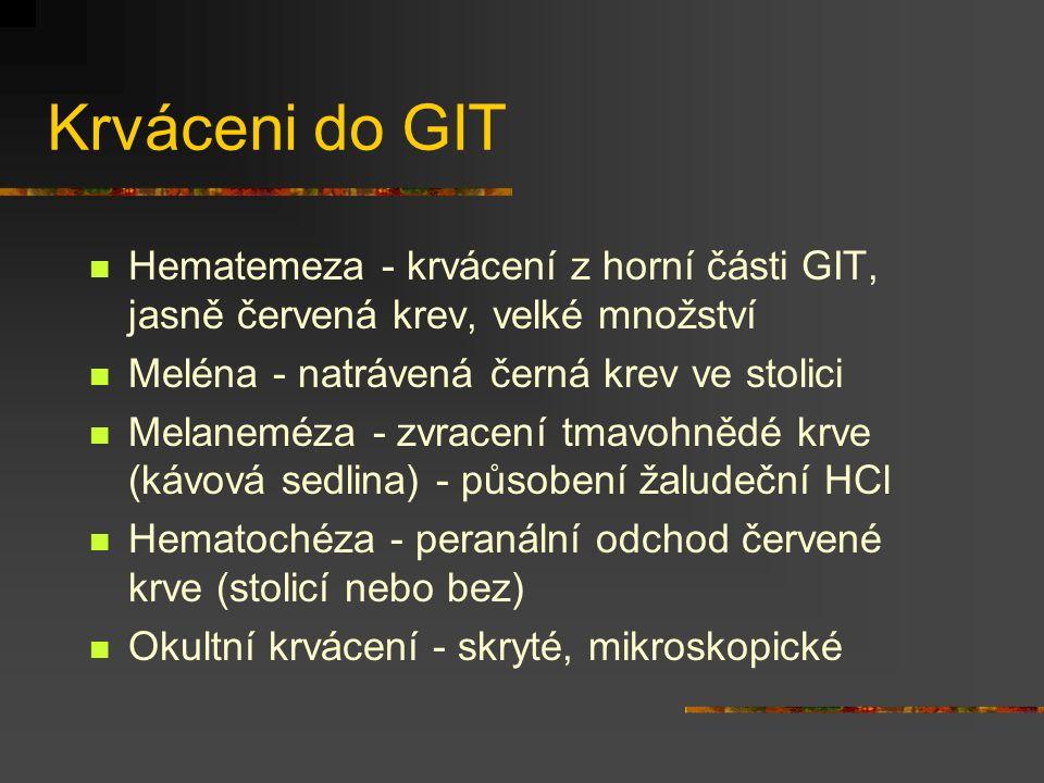 Krváceni do GIT Hematemeza - krvácení z horní části GIT, jasně červená krev, velké množství. Meléna - natrávená černá krev ve stolici.
