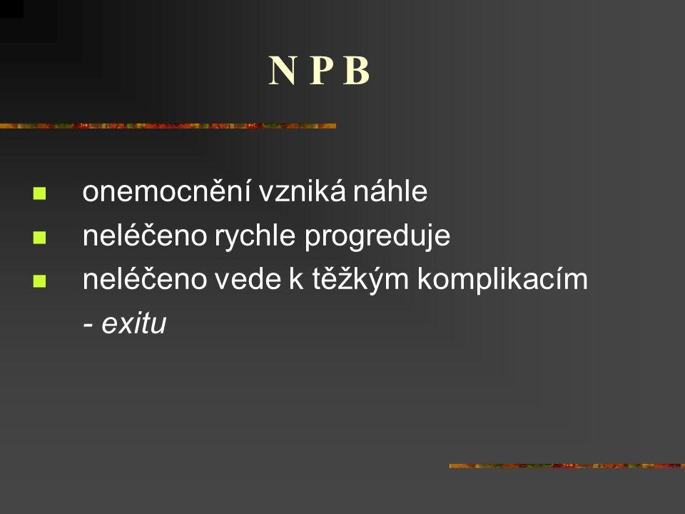 N P B onemocnění vzniká náhle neléčeno rychle progreduje