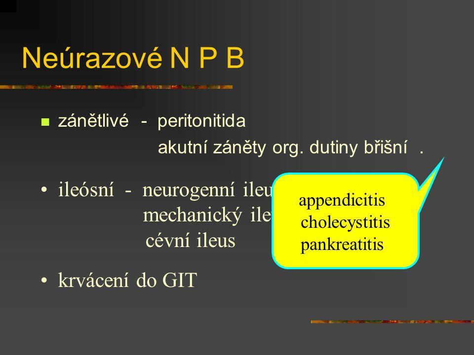 Neúrazové N P B ileósní - neurogenní ileus cévní ileus krvácení do GIT