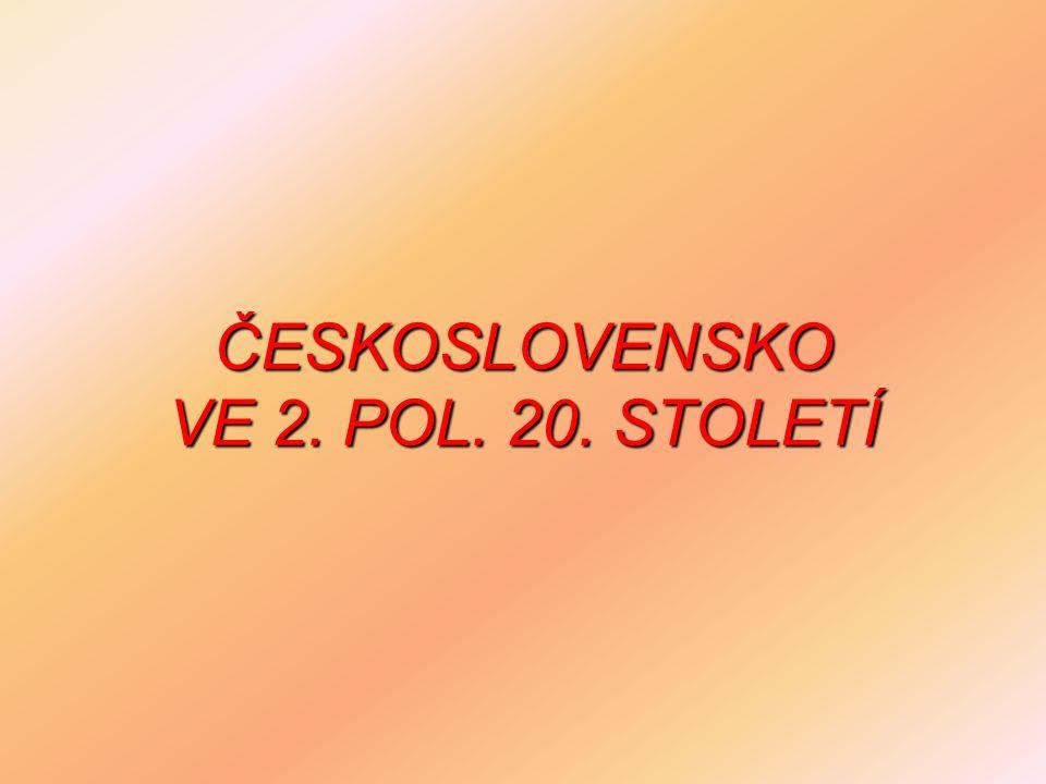 ČESKOSLOVENSKO VE 2. POL. 20. STOLETÍ