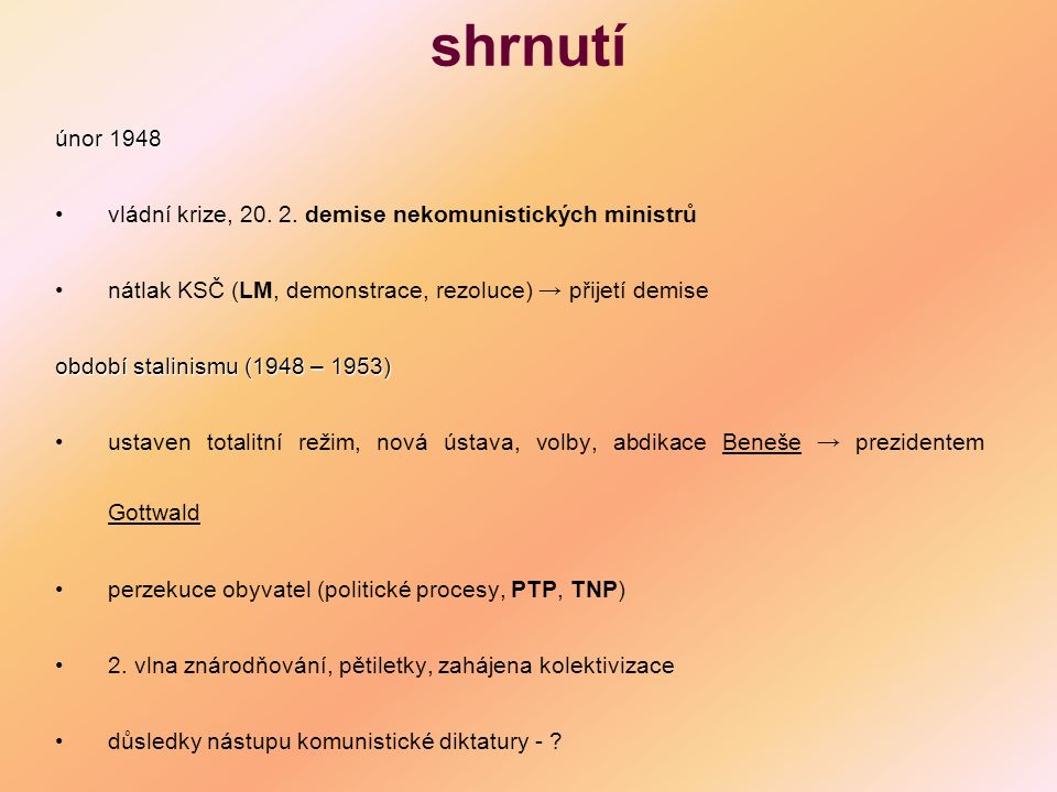 shrnutí únor 1948. vládní krize, 20. 2. demise nekomunistických ministrů. nátlak KSČ (LM, demonstrace, rezoluce) → přijetí demise.