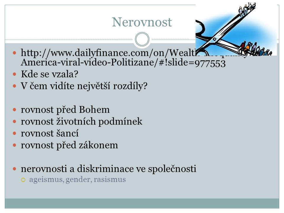 Nerovnost http://www.dailyfinance.com/on/Wealth-Inequality-in-America-viral-video-Politizane/#!slide=977553.