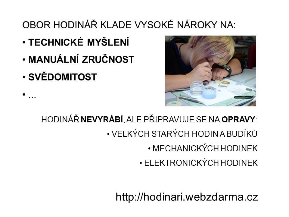 http://hodinari.webzdarma.cz OBOR HODINÁŘ KLADE VYSOKÉ NÁROKY NA: