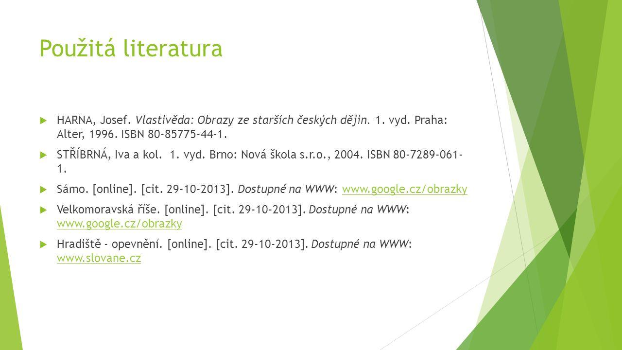 Použitá literatura HARNA, Josef. Vlastivěda: Obrazy ze starších českých dějin. 1. vyd. Praha: Alter, 1996. ISBN 80-85775-44-1.