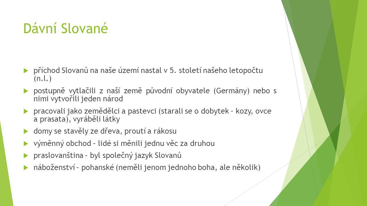 Dávní Slované příchod Slovanů na naše území nastal v 5. století našeho letopočtu (n.l.)