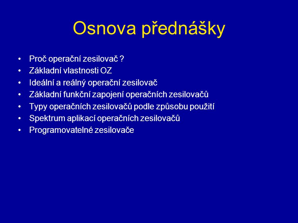 Osnova přednášky Proč operační zesilovač Základní vlastnosti OZ