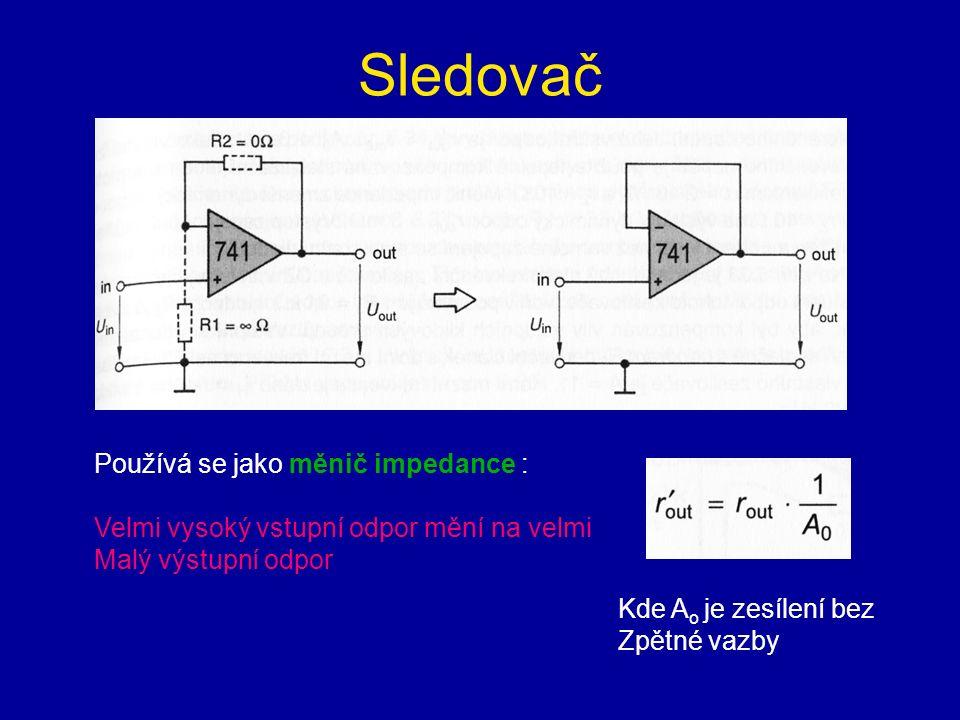 Sledovač Používá se jako měnič impedance :