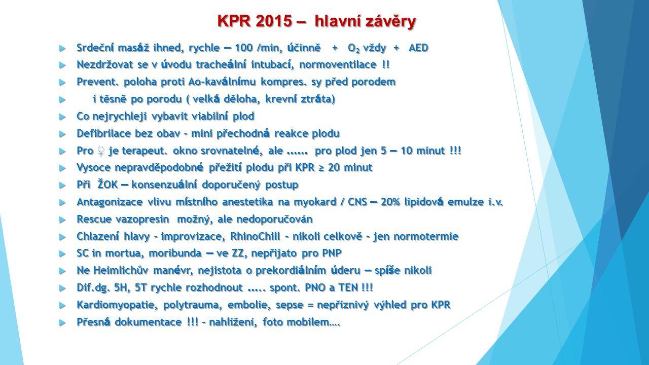 KPR 2015 – hlavní závěry Srdeční masáž ihned, rychle – 100 /min, účinně + O2 vždy + AED.
