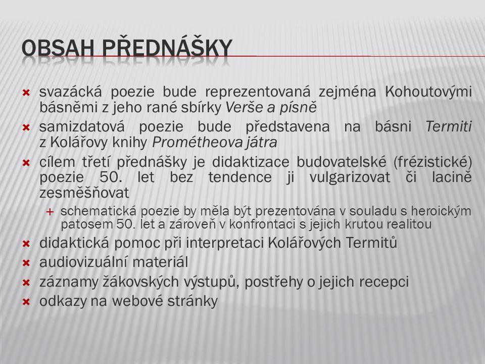 Obsah přednášky svazácká poezie bude reprezentovaná zejména Kohoutovými básněmi z jeho rané sbírky Verše a písně.