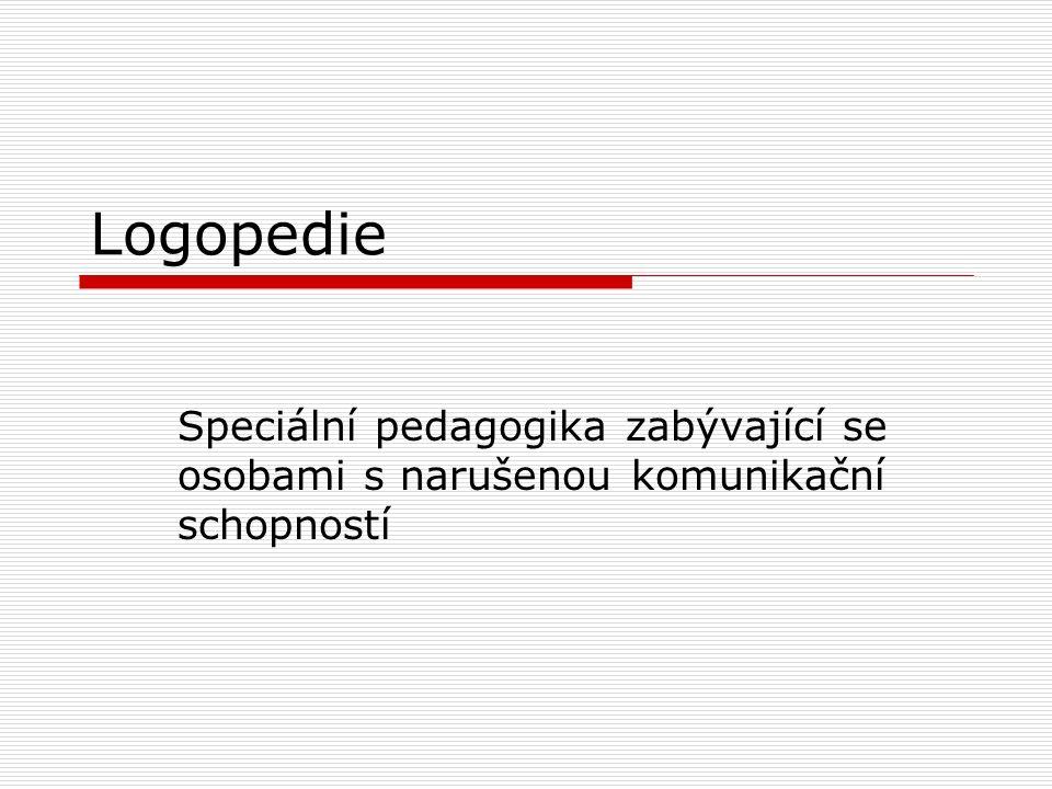 Logopedie Speciální pedagogika zabývající se osobami s narušenou komunikační schopností
