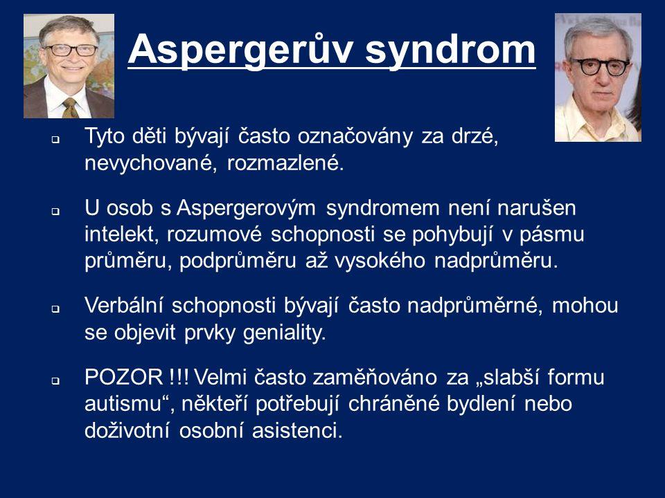 Aspergerův syndrom Tyto děti bývají často označovány za drzé, nevychované, rozmazlené.