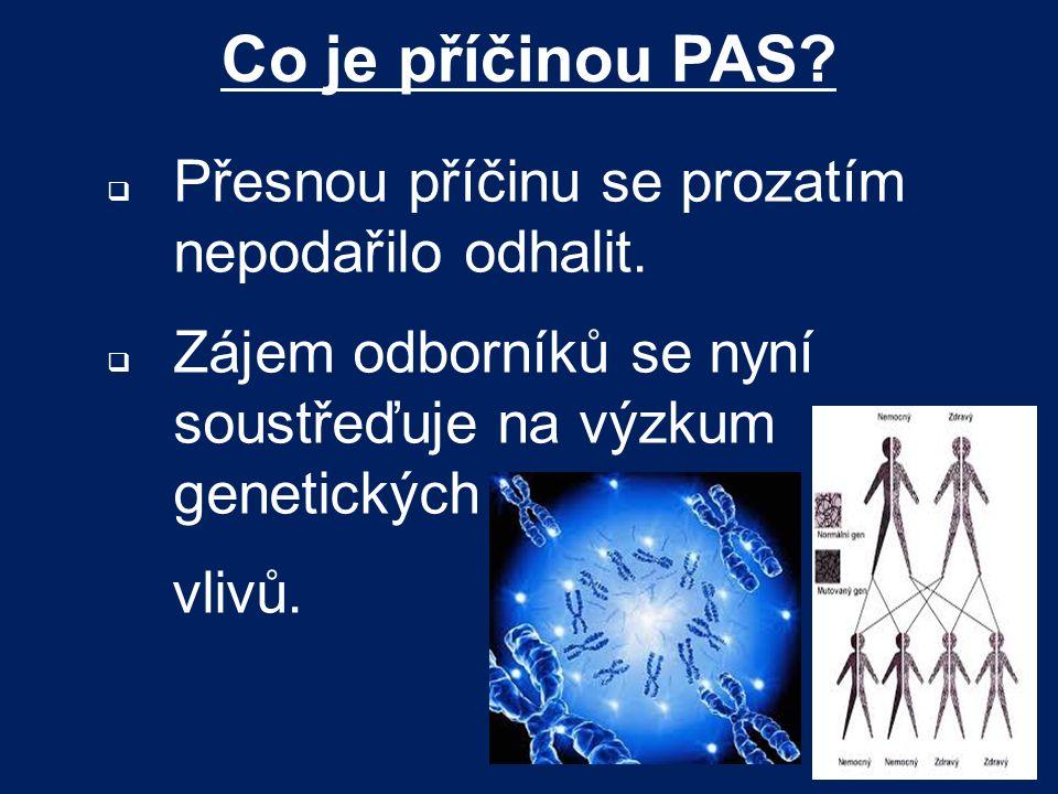 Co je příčinou PAS Přesnou příčinu se prozatím nepodařilo odhalit.