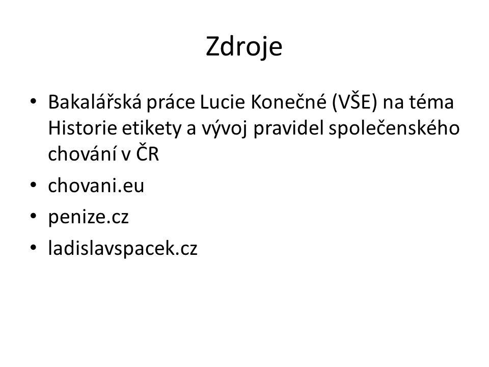 Zdroje Bakalářská práce Lucie Konečné (VŠE) na téma Historie etikety a vývoj pravidel společenského chování v ČR.