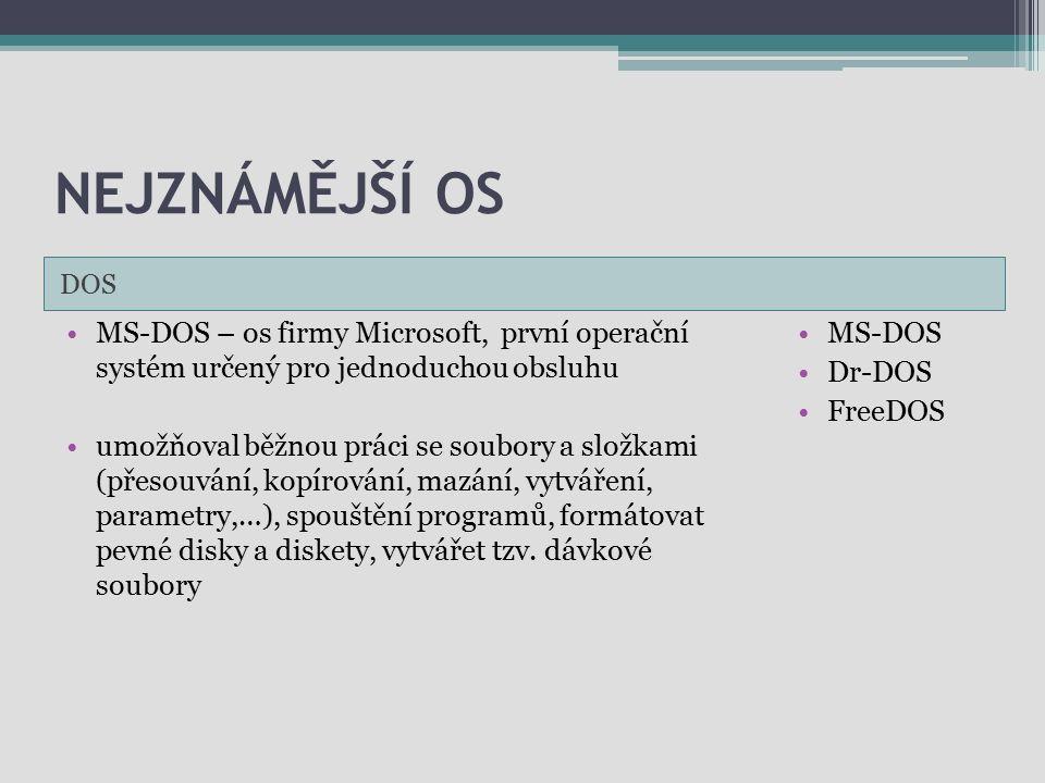 Nejznámější OS DOS. MS-DOS – os firmy Microsoft, první operační systém určený pro jednoduchou obsluhu.