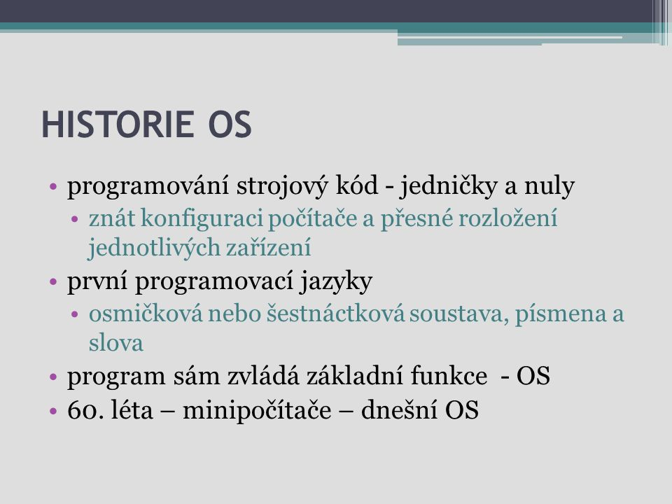 Historie OS programování strojový kód - jedničky a nuly