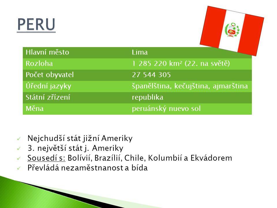PERU Nejchudší stát jižní Ameriky 3. největší stát j. Ameriky