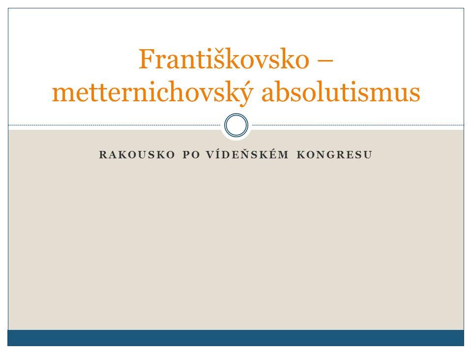 Františkovsko – metternichovský absolutismus