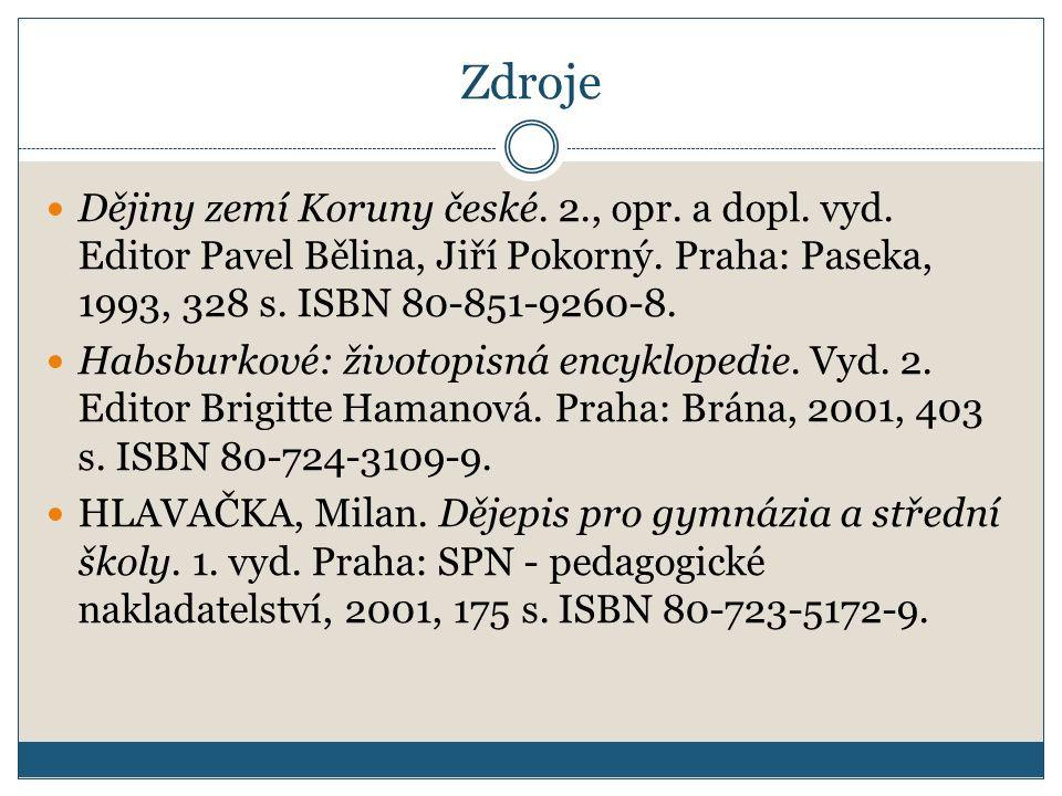 Zdroje Dějiny zemí Koruny české. 2., opr. a dopl. vyd. Editor Pavel Bělina, Jiří Pokorný. Praha: Paseka, 1993, 328 s. ISBN 80-851-9260-8.