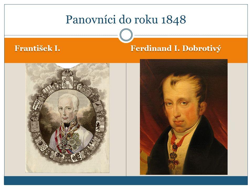 Panovníci do roku 1848 František I. Ferdinand I. Dobrotivý