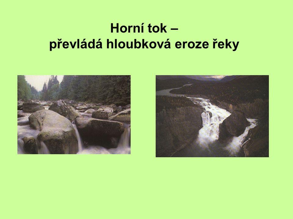Horní tok – převládá hloubková eroze řeky