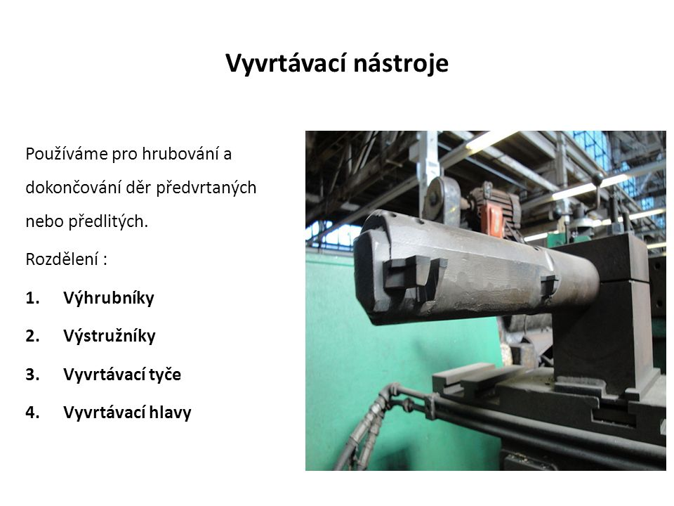 Vyvrtávací nástroje Používáme pro hrubování a dokončování děr předvrtaných nebo předlitých. Rozdělení :