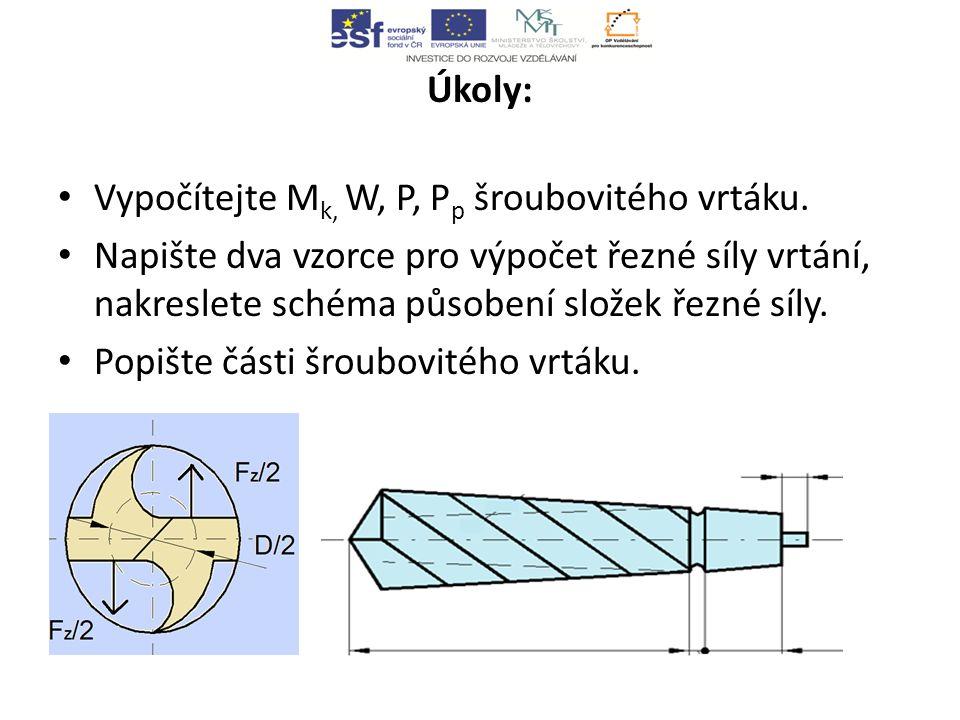 Úkoly: Vypočítejte Mk, W, P, Pp šroubovitého vrtáku. Napište dva vzorce pro výpočet řezné síly vrtání, nakreslete schéma působení složek řezné síly.