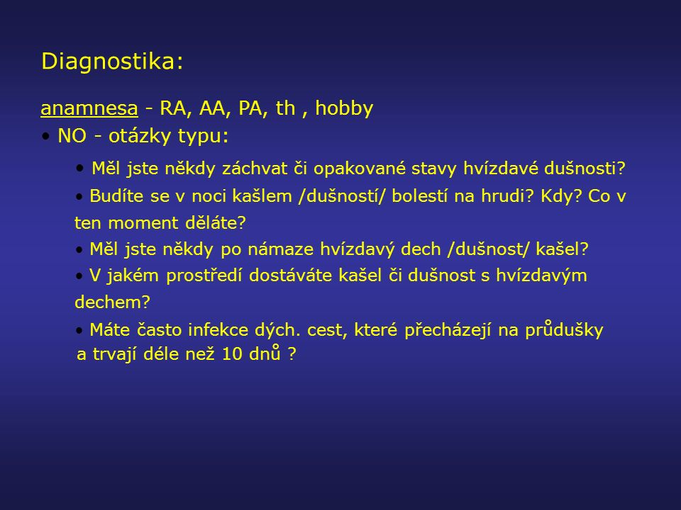 Diagnostika: anamnesa - RA, AA, PA, th , hobby NO - otázky typu: