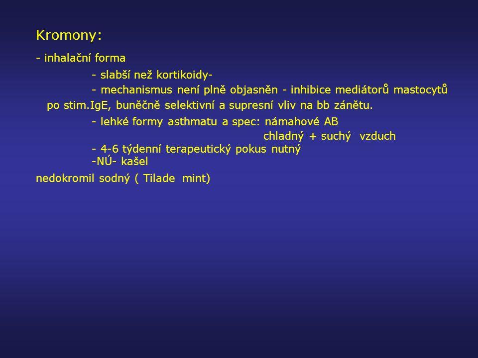 Kromony: - inhalační forma - slabší než kortikoidy-