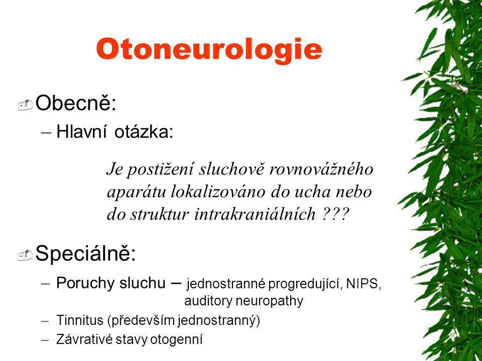 Otoneurologie Obecně: Speciálně: Hlavní otázka: