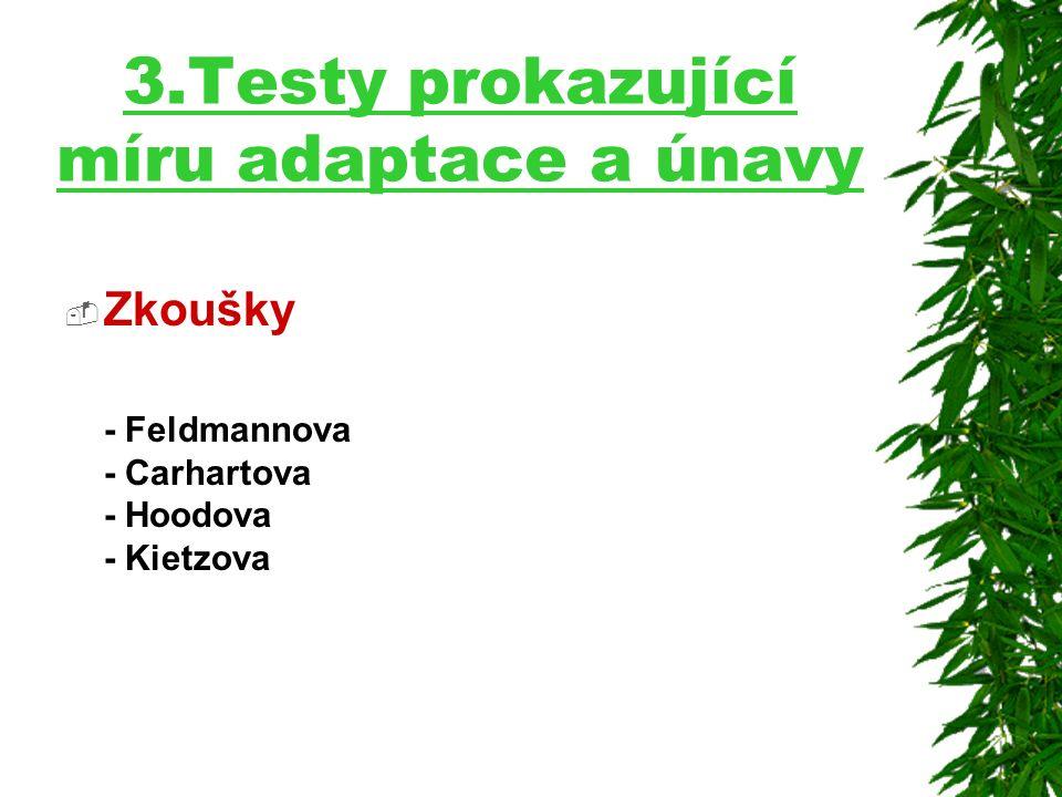 3.Testy prokazující míru adaptace a únavy
