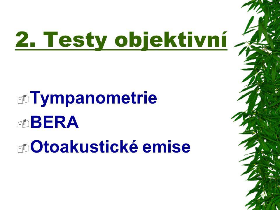 2. Testy objektivní Tympanometrie BERA Otoakustické emise