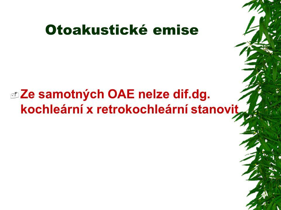Otoakustické emise Ze samotných OAE nelze dif.dg. kochleární x retrokochleární stanovit