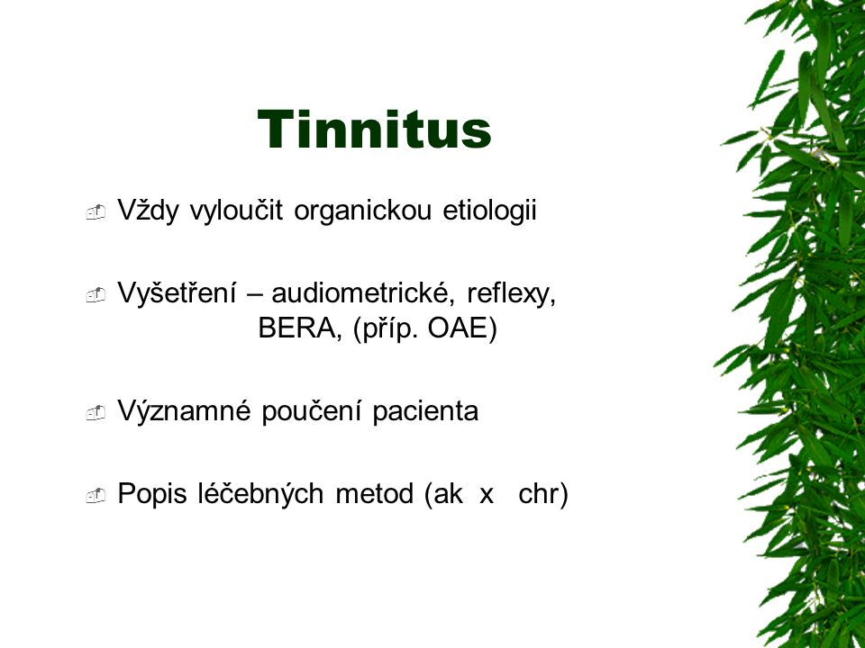 Tinnitus Vždy vyloučit organickou etiologii