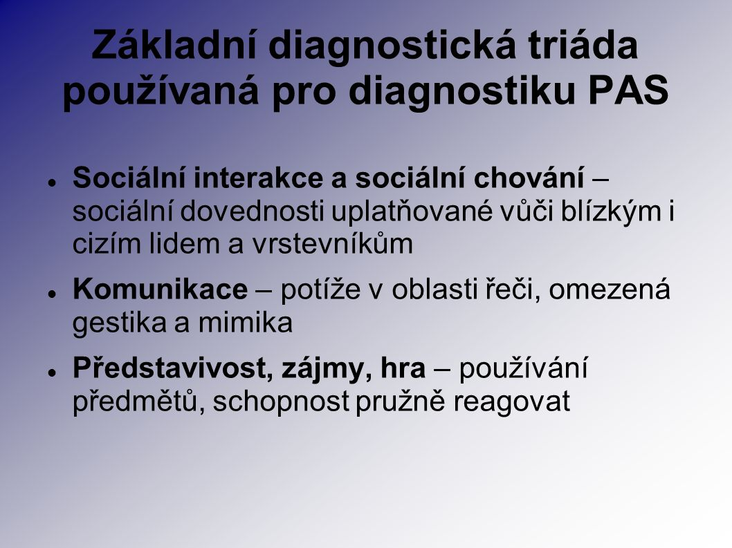 Základní diagnostická triáda používaná pro diagnostiku PAS