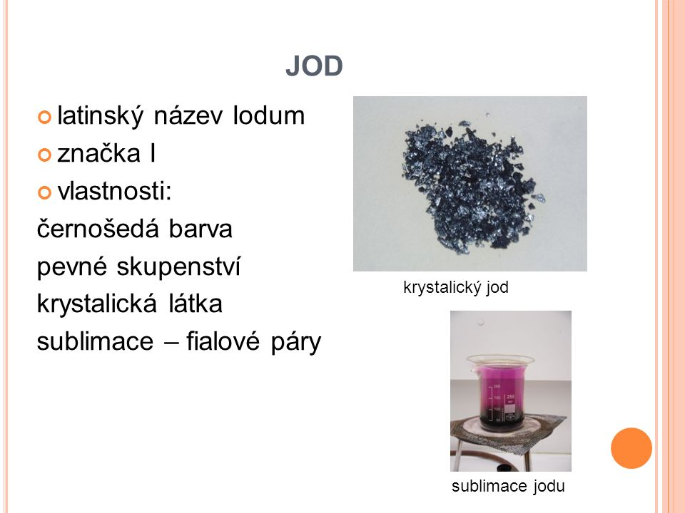 JOD latinský název Iodum značka I vlastnosti: černošedá barva