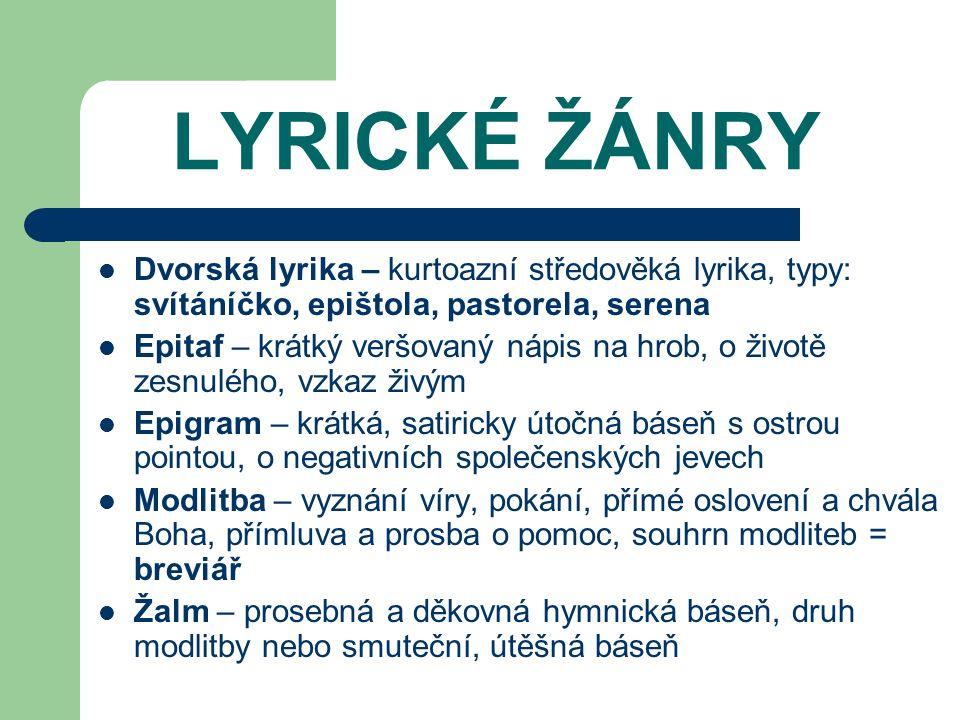 LYRICKÉ ŽÁNRY Dvorská lyrika – kurtoazní středověká lyrika, typy: svítáníčko, epištola, pastorela, serena.