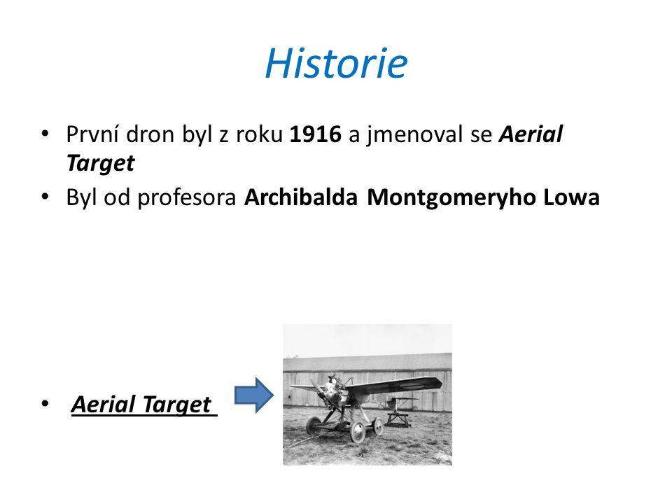 Historie První dron byl z roku 1916 a jmenoval se Aerial Target