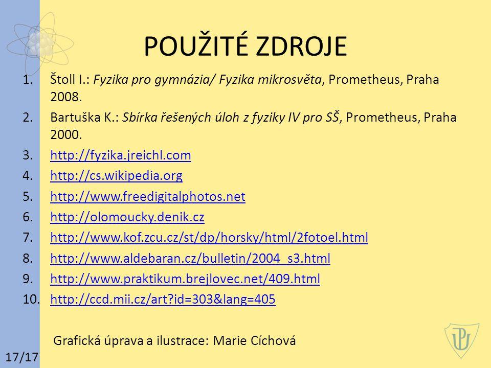 POUŽITÉ ZDROJE Štoll I.: Fyzika pro gymnázia/ Fyzika mikrosvěta, Prometheus, Praha 2008.