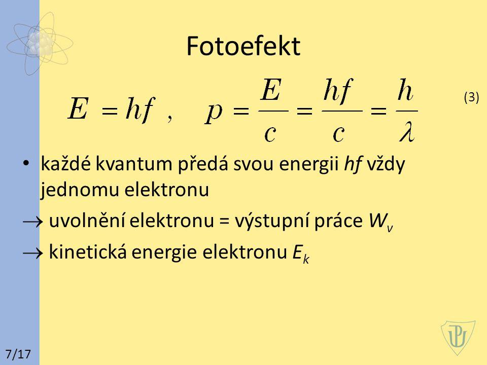 Fotoefekt (3) každé kvantum předá svou energii hf vždy jednomu elektronu. uvolnění elektronu = výstupní práce Wv.