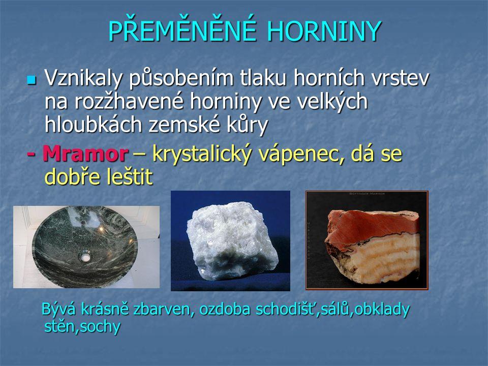 PŘEMĚNĚNÉ HORNINY Vznikaly působením tlaku horních vrstev na rozžhavené horniny ve velkých hloubkách zemské kůry.