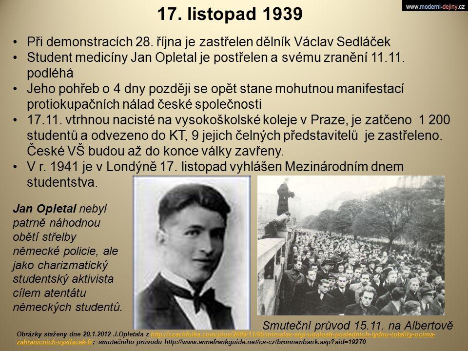 17. listopad 1939 Při demonstracích 28. října je zastřelen dělník Václav Sedláček.