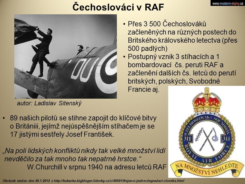 Čechoslováci v RAF Přes 3 500 Čechoslováků začleněných na různých postech do Britského královského letectva (přes 500 padlých)