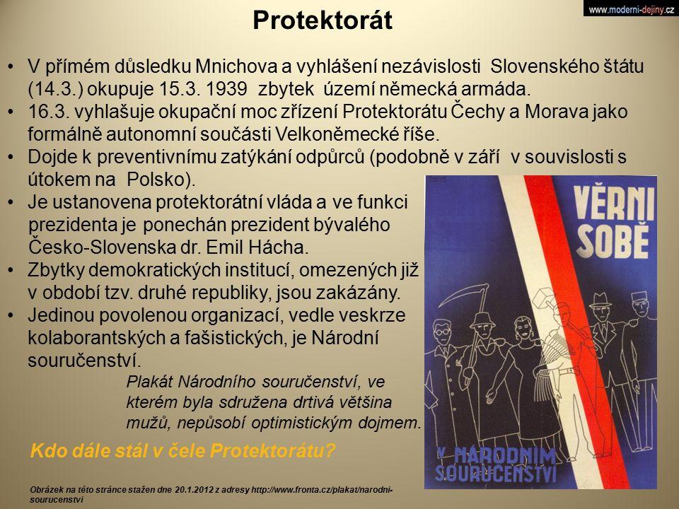 Protektorát V přímém důsledku Mnichova a vyhlášení nezávislosti Slovenského štátu (14.3.) okupuje 15.3. 1939 zbytek území německá armáda.