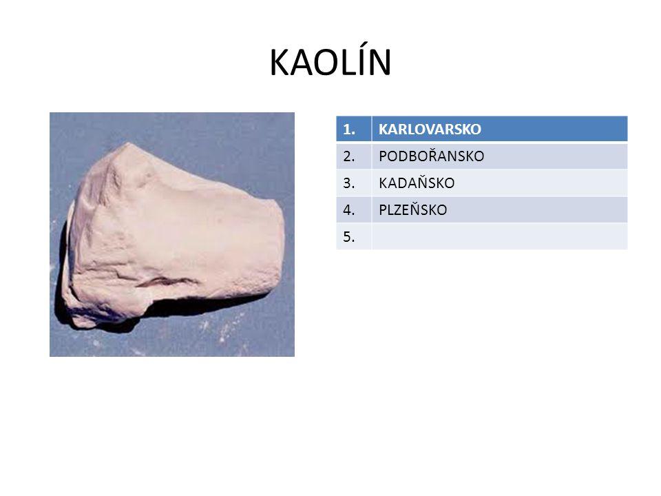 KAOLÍN 1. KARLOVARSKO 2. PODBOŘANSKO 3. KADAŇSKO 4. PLZEŇSKO 5.