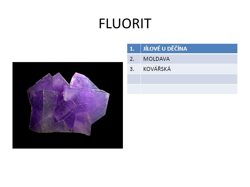 FLUORIT 1. JÍLOVÉ U DĚČÍNA 2. MOLDAVA 3. KOVÁŘSKÁ