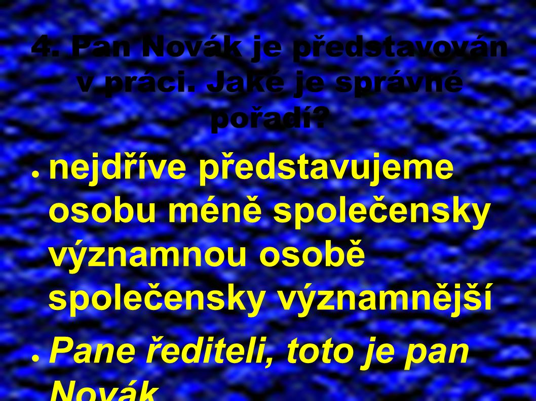 4. Pan Novák je představován v práci. Jaké je správné pořadí