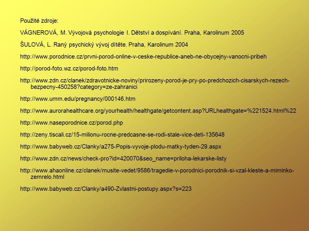 Použité zdroje: VÁGNEROVÁ, M. Vývojová psychologie I. Dětství a dospívání. Praha, Karolinum 2005.