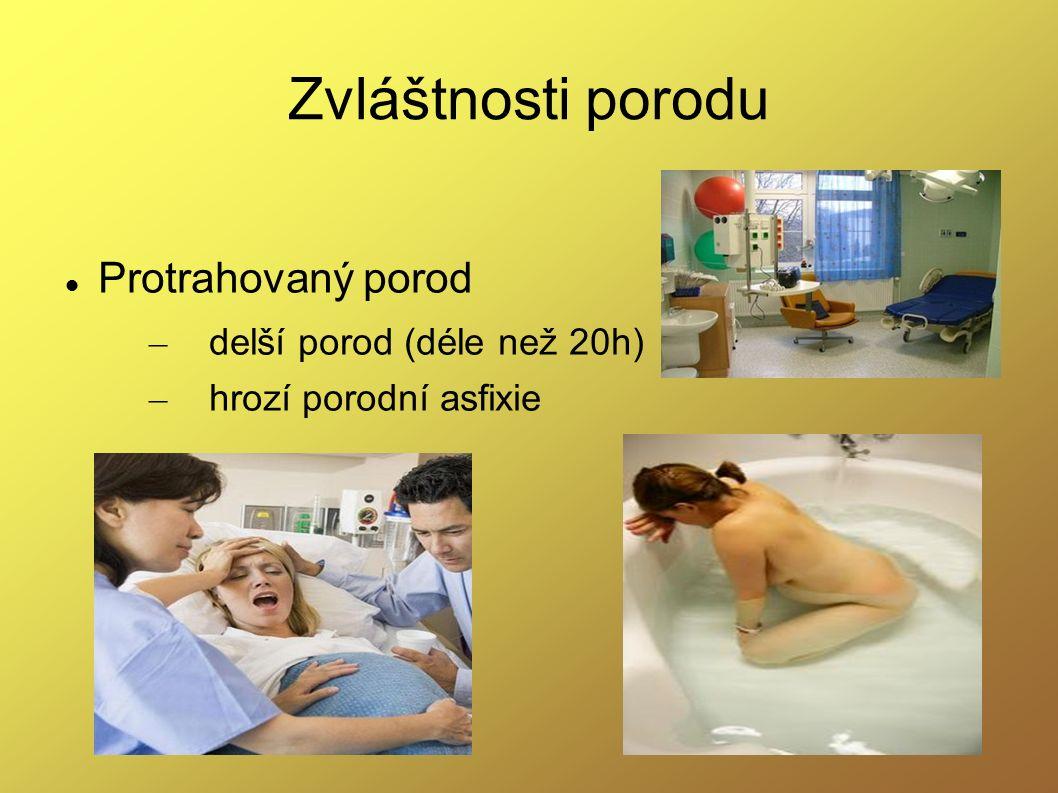 Zvláštnosti porodu Protrahovaný porod delší porod (déle než 20h)