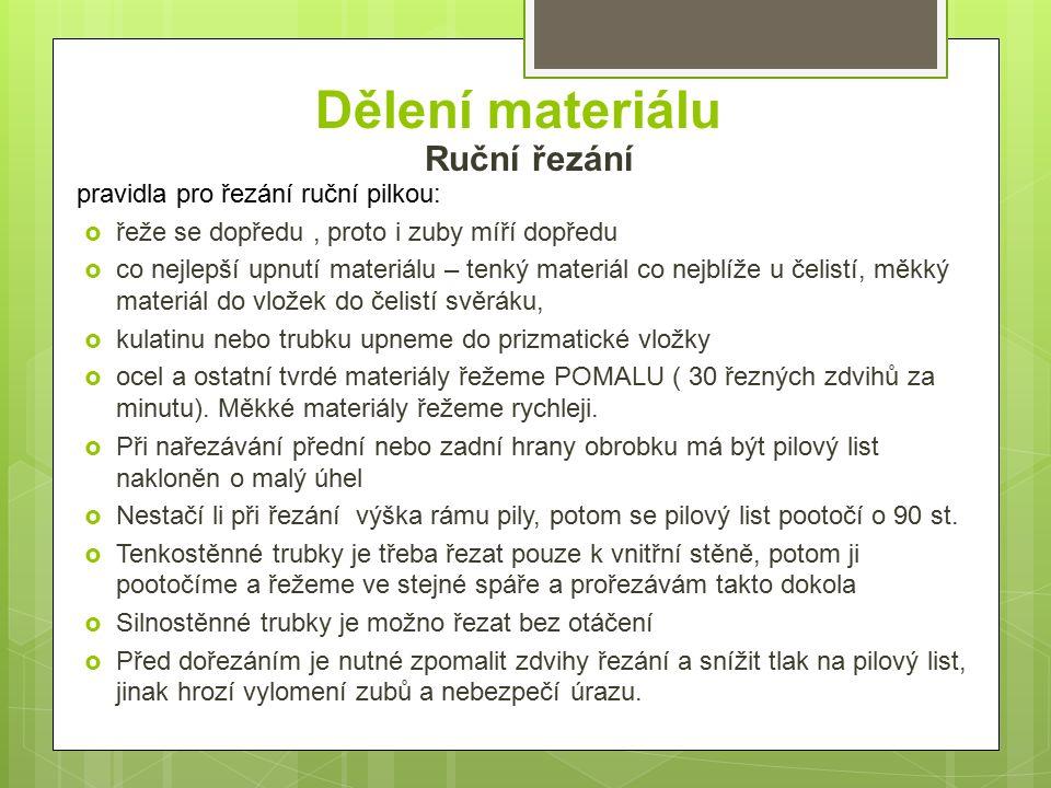 Dělení materiálu Ruční řezání pravidla pro řezání ruční pilkou: