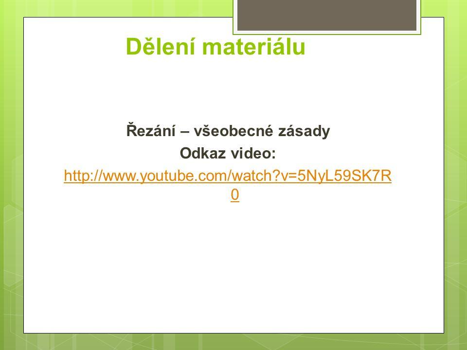 Dělení materiálu Řezání – všeobecné zásady Odkaz video: http://www.youtube.com/watch v=5NyL59SK7R0